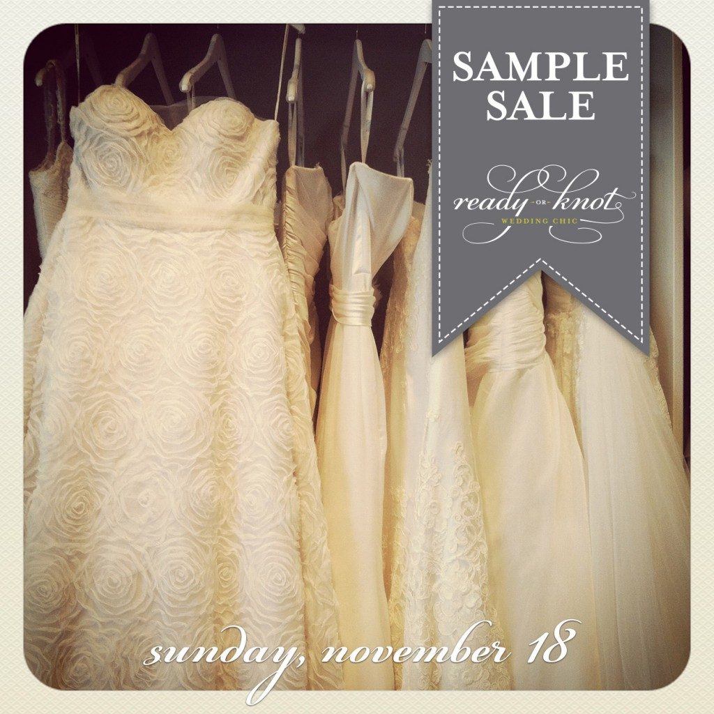 Ready or Knot Sample Sale, Sunday Nov. 18th, 2012